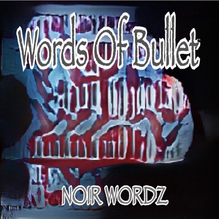 Words_Of_Bullet/NOIR_WORDZ
